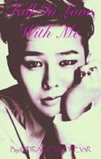 Fall In Love With Me (G-dragon Fanfiction) by GDRAGONFOREV3R