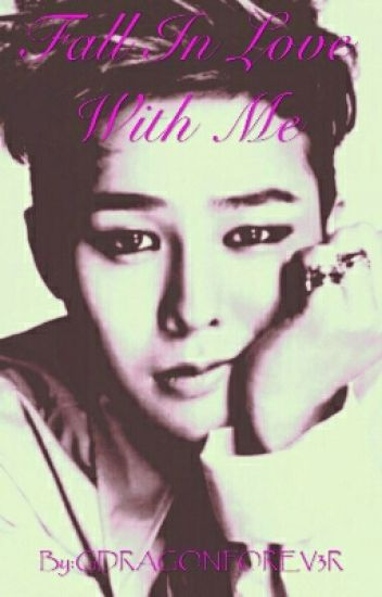 Fall In Love With Me (G-dragon Fanfiction)