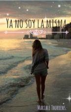 Ya No Soy La Misma by estrellahermosa
