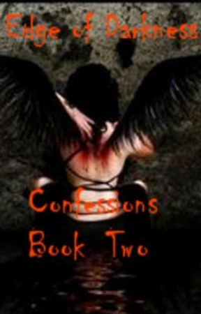 Edge of Darkness (Confessions Book 2) by topazfairy