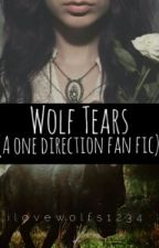 Wolf Tears (One Direction) (N.H) by ilovewolfs1234