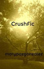 CrushFic by marypazgonzalez