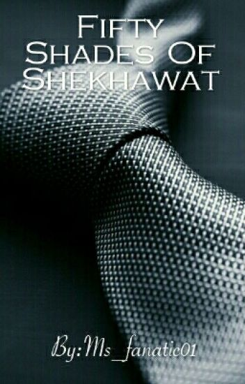 Fifty Shades Of Shekhawat (Completed ✔)  #Wattys2017