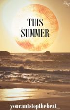 This Summer by youcantstopthebeat_