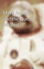 Mark Antony and the Quest for Zest by MegaMattAce