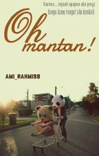 Oh Mantan!  by Ami_Rahmi98