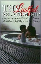 The Lustful Relationship  (Book I and II) by DarkPen07