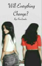 Will Everything Change? (Camren)  by KimLanobs