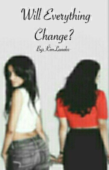 Will Everything Change? (Camren)