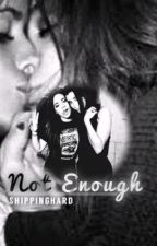 Not Enough  by ShippingHard