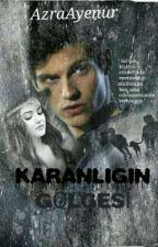 KARANLIGIN GÖLGESİ ( +18 ) by AzraAyenur