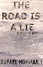 The Road is a Lie by flashhitter