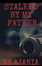 Being Stalked By My Father by ajania