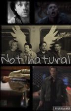 Not Natural (supernatural) by CastielNovack666