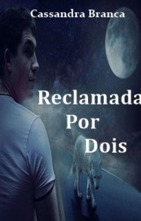 Livro 2- Reclamada Por Dois (Uma Nova Realidade) by CBranca