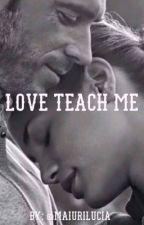 Love Teach Me by luciamaiuri
