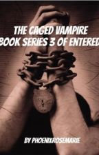 The Caged Vampire Series to Entered-The Glare In Glass Book 3 by PhoenixRosemarie