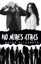 No Mires Atrás (Nash Grier Y TN)  by HayesElizabeth