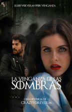 La Venganza de las Sombras [PAUSADA] #FAwards2k17 by CrazyForever29