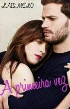 A Primeira Vez  by laismelo7798