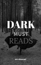 Dark Must Reads by sun-shine1357