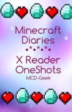 Minecraft Diaries// XReader OneShots (Discontinued) by MCD-Geek