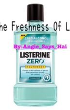 The Freshness of Love (Listerine x Reader) by Hai_Angie