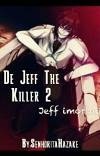 "De Jeff The Killer 2 :"" Jeff Imortal""  by LilinhaBiersack"