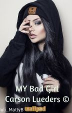 MY Bad Girl.-┊┊Carson Lueders┊┊ ©   by July_FanFics