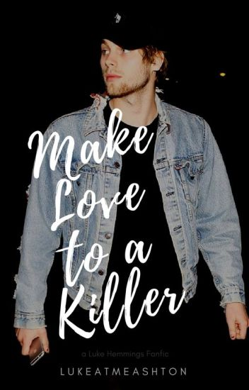 Make Love to a Killer [L.H]