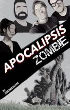 Apocalipsis Zombie [COMPLETA] #AZY by Desconocida1990