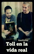 Toll En La Vida Real by Kaulitzbae