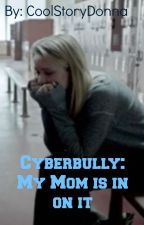 Cyberbully: My Mom is in on it by CoolStoryDonna