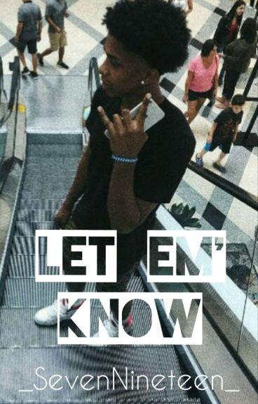 •Let Em' Know•