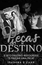 Peças do Destino  (Em Pausa) by DakieDamie12