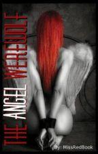 The Angel Werewolf-REWRITTEN by Queen_Of_Naps