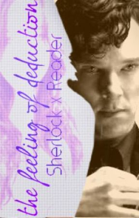 "Sherlock x Reader: ""Feeling of Deduction"" by LittleChinoma"