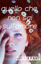 Quello che non sai sull'amore by miriamfantini_00
