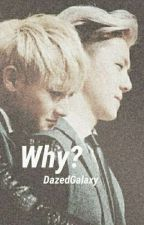Why? by DazedGalaxy