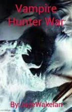Vampire Hunter Wars[Discontinued] by ShadowStalk88