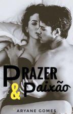 PRAZER E PAIXÃO by aryanegomesx