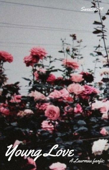 <<Young Love>> {A Laurmau Highschool Fanfic}