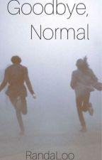 Goodbye, Normal  by RandaLoo
