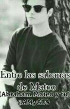 Entre Las Sabanas De Mateo (E.L.S.D.M) (18+)  [Terminada] (#1Book) by AMyCD9