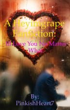 I'll love you no matter what. ~Heyimgrape FF S1~ by PinkishHeart7