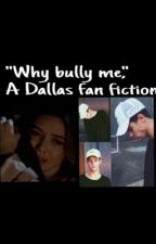 Why bully me?  by camfuckingdallas