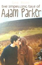The Impelling Tale of Adam Parker by lakelie