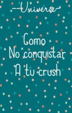 Como NO conquistar a tu CRUSH by --universe-