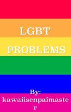 LGBT PROBLEMS  by kawaiisenpaimaster