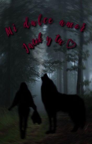Mi dulce amor (Jacob black y tu)